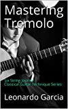 Mastering Tremolo: Six String Journal Classical Guitar Technique Series