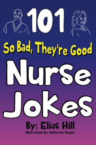 101 So Bad, They're Good Nurse Jokes