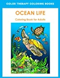 Adult Coloring Book of Ocean Life: Beautiful Stress Relieving Ocean Life Illustrations for Adults including, Dolphins, Whales, Seahorses, Sea Turtles, Lionfish, Coral Reefs and Sharks.