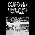War on the Basepaths: The Definitive Biography of Ty Cobb | Tim Hornbaker