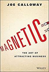 Magnetic: The Art of Attracting Business by Joe Calloway (2015-11-09)