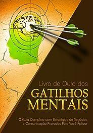 Livro de Ouro dos Gatilhos Mentais: O Guia Completo com Estratégias de Negócios e Comunicação Provadas Para Vo