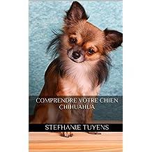 Comprendre Votre Chien Chihuahua (French Edition)