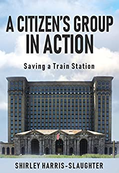 A CITIZEN'S GROUP IN ACTION: Saving a Train Station by [Harris-Slaughter, Shirley]