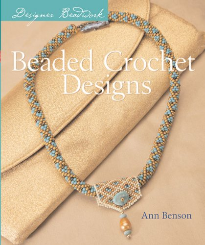Crochet Designs (Designer Beadwork: Beaded Crochet Designs)
