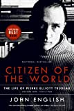 Citizen of the World: The Life of Pierre Elliott Trudeau, Volume One: 1919-1968 by John English front cover