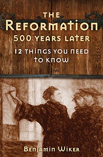 The Reformation 500 Years Later: 12 Things You Beggary to Know