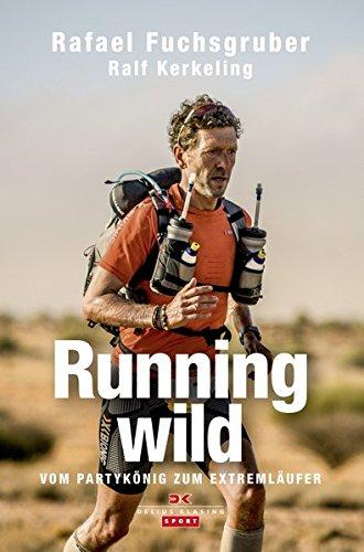 Running wild: Vom Partykönig zum Extremläufer