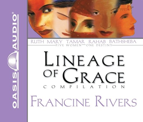Unveiled: Tamar/Unashamed: Rahab/Unshaken: Ruth/Unspoken: Bathsheba/Unafraid: Mary (The Lineage of Grace Series 1-5) by Oasis Audio