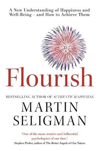 Read Online Flourish: A New Understanding of Happiness, Well-Being - And How to Achieve Them. pdf epub