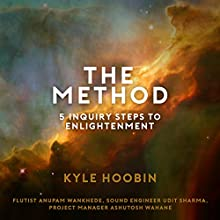 The Method: 5 Inquiry Steps to Enlightenment Audiobook by Kyle Hoobin Narrated by Kyle Hoobin