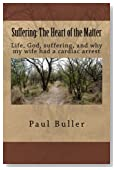 Suffering: The Heart of the matter: Life, suffering, God and why my wife had a cardiac arrest