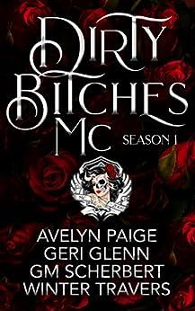 Dirty Bitches MC: Season 1 by [Travers, Winter, Glenn, Geri, Scherbert, GM, Paige, Avelyn]