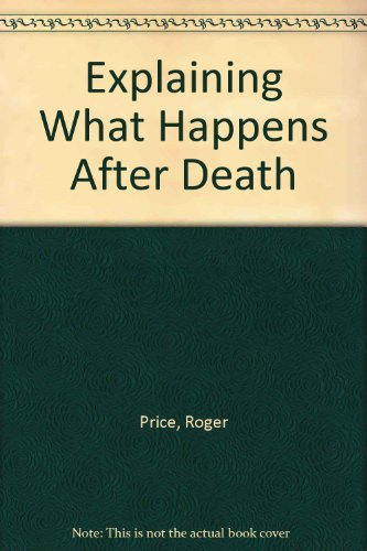 Explaining What Happens After Death (The Explaining Series)