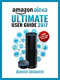 Amazon Alexa: Ultimate User Guide 2017 for Amazon Echo, Echo Dot & Amazon Tap  +500 Secret Easter Eggs included.