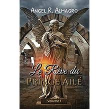 Le Rêve du Prince Ailé (Volume 1) (French Edition)