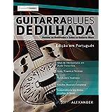Guitarra Blues Dedilhada: Domine os Dedilhados e Solos na Guitarra Blues (Portuguese Edition)