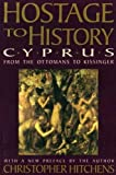 Hostage to History: Cyprus from the Ottomans to Kissinger