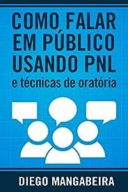 Como Falar em Público Usando PNL e Técnicas De Oratória: Domine o Poder da Comunicação e Decole em Sua Carreir