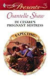 Di Cesare's Pregnant Mistress, Chantelle Shaw, 0373127278