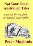 Not Your Usual Australian Tales: a social history, from Invasion to Federation