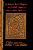 Feminist Genealogies, Colonial Legacies, Democratic Futures, , 0415912121