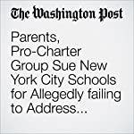 Parents, Pro-Charter Group Sue New York City Schools for Allegedly failing to Address Violence and Keep Children Safe | Emma Brown