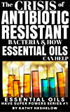 THE CRISIS OF ANTIBIOTIC-RESISTANT BACTERIA AND HOW ESSENTIAL OILS CAN HELP