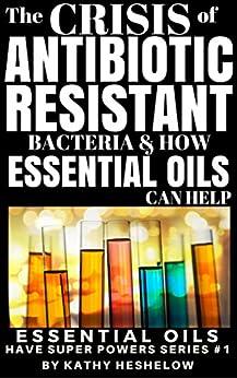 CRISIS ANTIBIOTIC RESISTANT BACTERIA ESSENTIAL OILS ebook