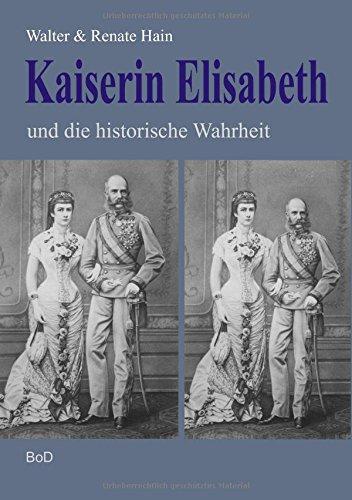 Download Kaiserin Elisabeth und die historische Wahrheit (German Edition) pdf epub