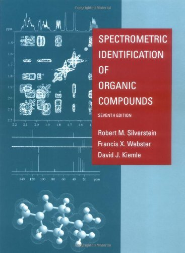 By Robert M. Silverstein - Spectrometric Identification of Organic Compounds: 77th (seventh) Edition