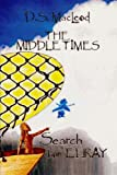 The Middle Times: Search for Elray, D. S. MacLEOD, 1461126363