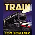 Train: Riding the Rails That Created the Modern World - from the Trans-Siberian to the Southwest Chief Audiobook by Tom Zoellner Narrated by Grover Gardner