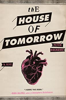 The House of Tomorrow by [Bognanni, Peter]