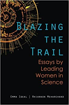 blazing the trail  essays by leading women in science  emma ideal    blazing the trail  essays by leading women in science