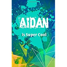Aidan is Super Cool: Journal Notebook for Boys