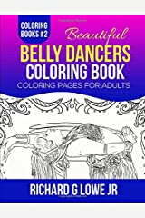 Beautiful Belly Dancers Coloring Book: Coloring Pages for Adults (Coloring Books) (Volume 2) Paperback