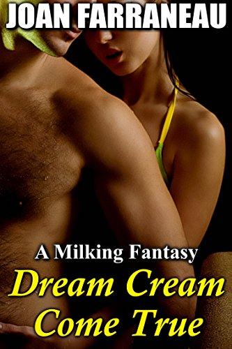 - Cream Dream Come True: A Milking Fantasy