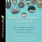 Braving Sorrow Together: The Transformative Power of Faith and Community When Life Is Hard Hörbuch von Ashleigh Slater Gesprochen von: Carla Mercer-Meyer