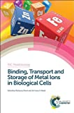 Binding, Transport and Storage of Metal Ions in Biological Cells, , 1849735999