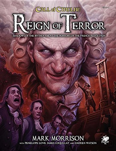 Reign of Terror: Epic Call of Cthulhu Adventures in Revolutionary France Call Of Cthulhu Rpg Adventures