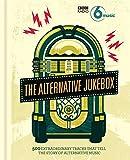The Alternative Jukebox: 500 extraordinary tracks that tell a story of alternative music