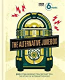 the alternative jukebox - The Alternative Jukebox: 500 extraordinary tracks that tell a story of alternative music