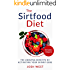The Sirtfood Diet: The Amazing Benefits of Activating Your Skinny Gene, Including Recipes! (Healthy Diets and Fitness Series. Sirtfood, Smoothies, Paleo Book 1)