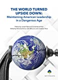 img - for The World Turned Upside-Down: Maintaining American Leadership in a Dangerous Age book / textbook / text book