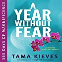 A Year Without Fear: 365 Days of Magnificence Audiobook by Tama Kieves Narrated by Tama Kieves