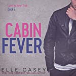 Cabin Fever: Love in New York, Book 2 | Elle Casey