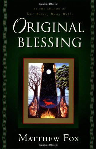 original-blessing-a-primer-in-creation-spirituality-presented-in-four-paths-twenty-six-themes-and-tw