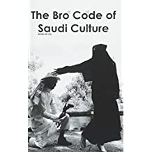 The Bro Code of Saudi Culture: 1234 Bite-Sized Explanations of how the Human Body Acts in Arabia