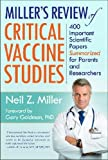 Miller's Review of Critical Vaccine Studies: 400 Important Scientific Papers Summarized for Parents & Researchers
